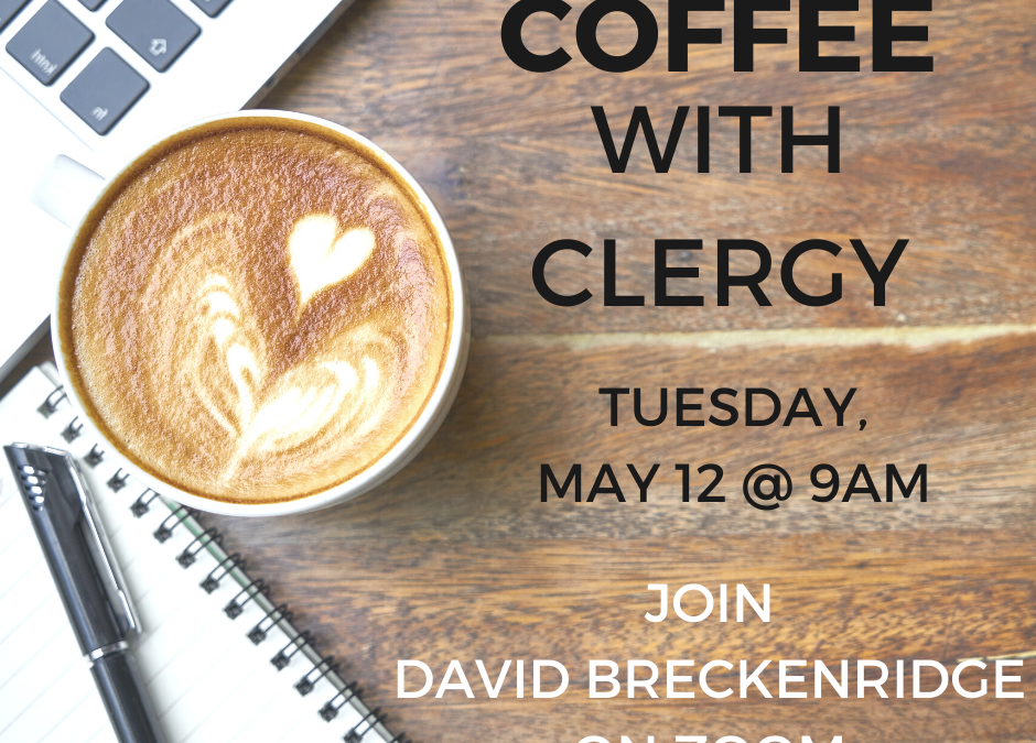 Coffee with Clergy – May 12, 2020