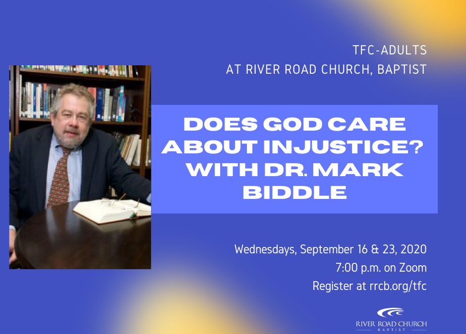 TFC-Adults: Does God Care About Injustice? with Dr. Mark Biddle — September 16 & 23, 2020