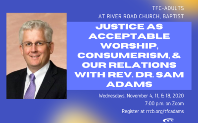 TFC-Adults: Justice as Acceptable Worship, Consumerism, and Our Relationships with Rev. Dr. Sam Adams – November 4, 11, & 18