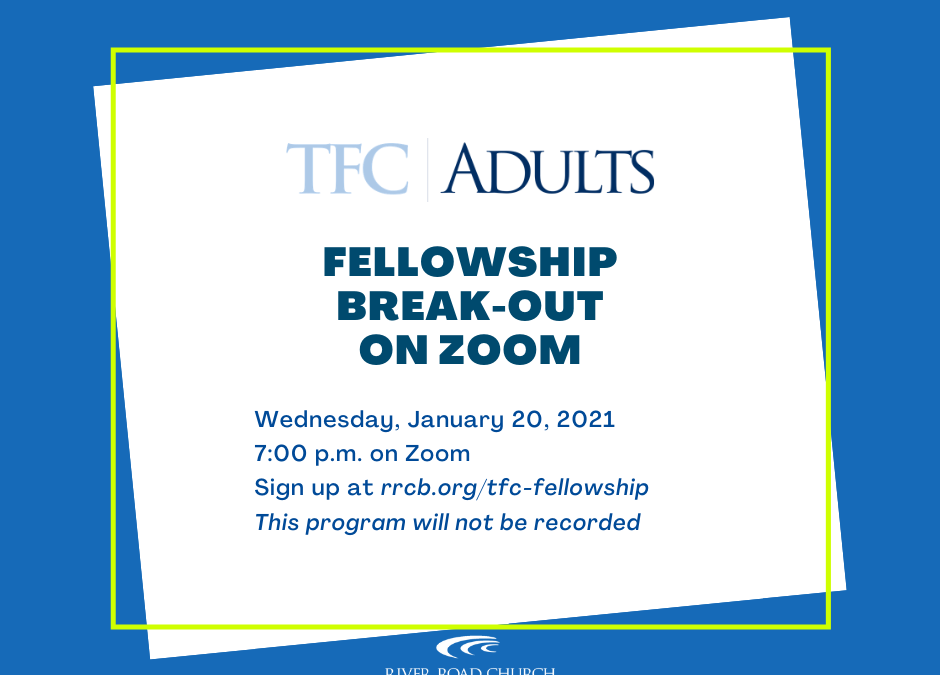 TFC-Adults: Fellowship Break-Out – January 20, 2021