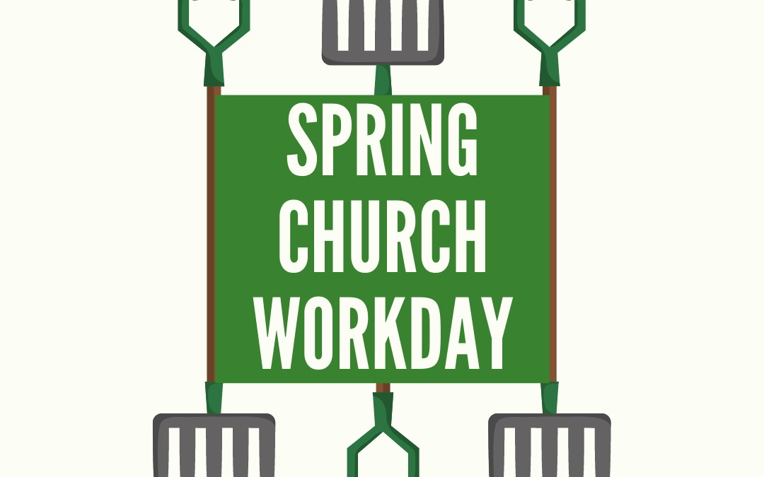 Spring Church Workday –  March 13, 2021